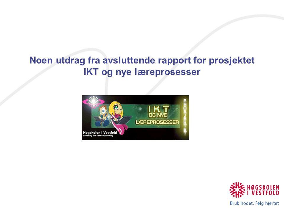Noen utdrag fra avsluttende rapport for prosjektet IKT og nye læreprosesser