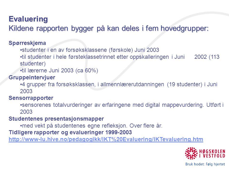 Evaluering Kildene rapporten bygger på kan deles i fem hovedgrupper: Spørreskjema •studenter i en av forsøksklassene (førskole) Juni 2003 •til student