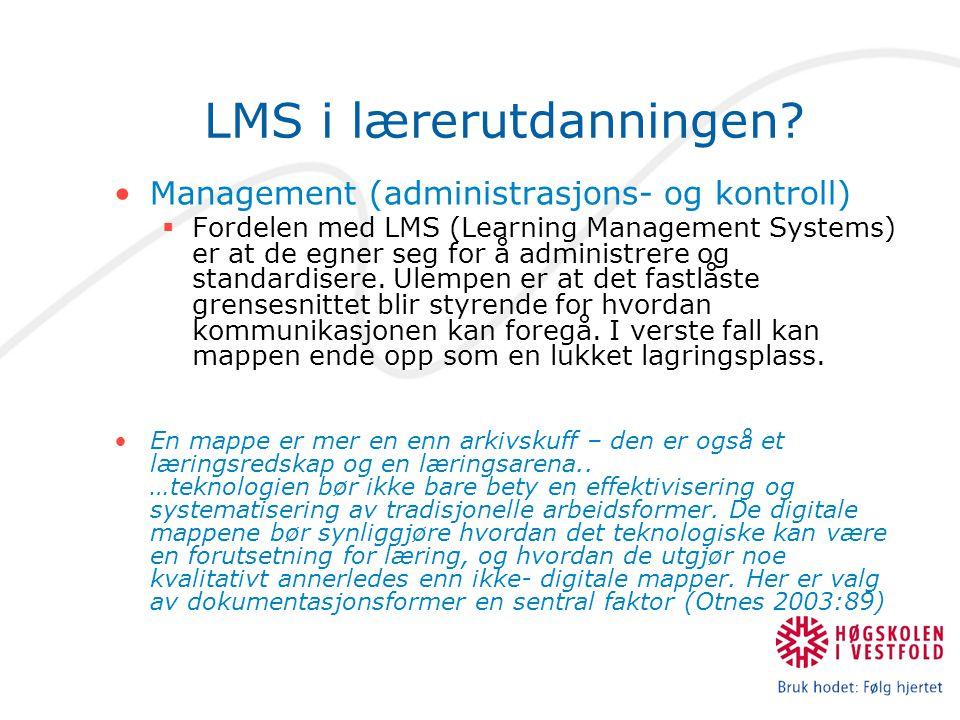 LMS i lærerutdanningen? •Management (administrasjons- og kontroll)  Fordelen med LMS (Learning Management Systems) er at de egner seg for å administr