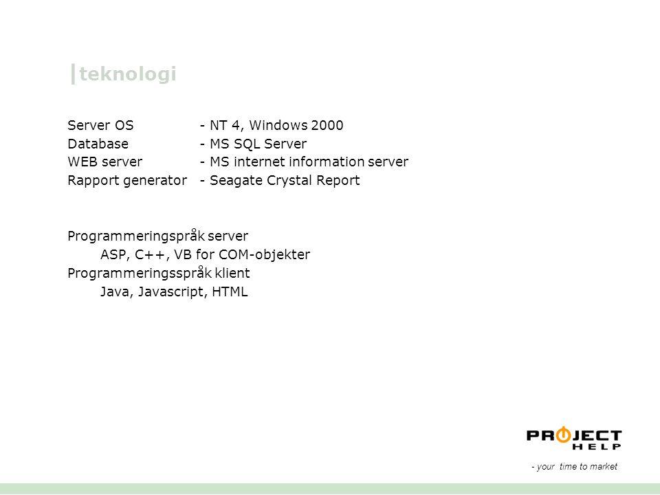 | teknologi Server OS- NT 4, Windows 2000 Database- MS SQL Server WEB server- MS internet information server Rapport generator- Seagate Crystal Report
