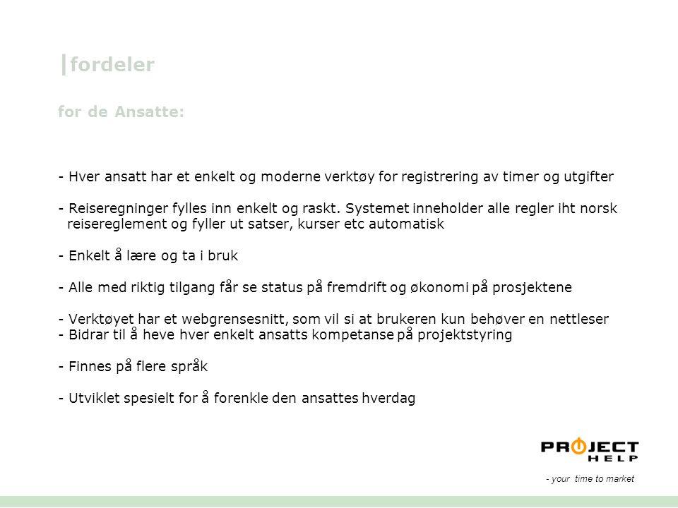 | fordeler for de Ansatte: - Hver ansatt har et enkelt og moderne verktøy for registrering av timer og utgifter - Reiseregninger fylles inn enkelt og