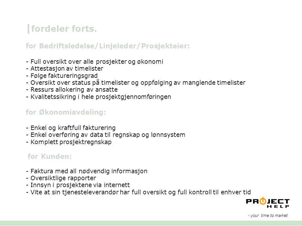 | fordeler forts. for Bedriftsledelse/Linjeleder/Prosjekteier: - Full oversikt over alle prosjekter og økonomi - Attestasjon av timelister - Følge fak