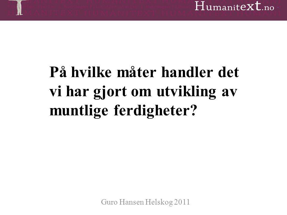 • Guro Hansen Helskog 2011 På hvilke måter handler det vi har gjort om utvikling av muntlige ferdigheter?