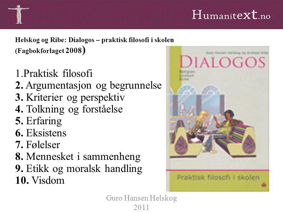 Helskog og Ribe: Dialogos – praktisk filosofi i skolen (Fagbokforlaget 2008 ) 1.Praktisk filosofi 2. Argumentasjon og begrunnelse 3. Kriterier og pers