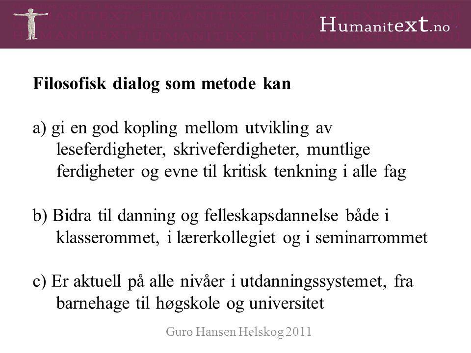 Guro Hansen Helskog 2011 Filosofisk dialog som metode kan a) gi en god kopling mellom utvikling av leseferdigheter, skriveferdigheter, muntlige ferdig