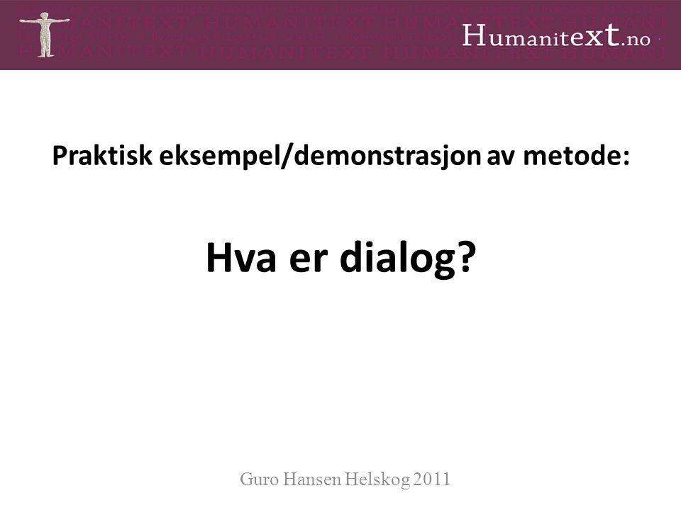 Praktisk eksempel/demonstrasjon av metode: Hva er dialog? Guro Hansen Helskog 2011
