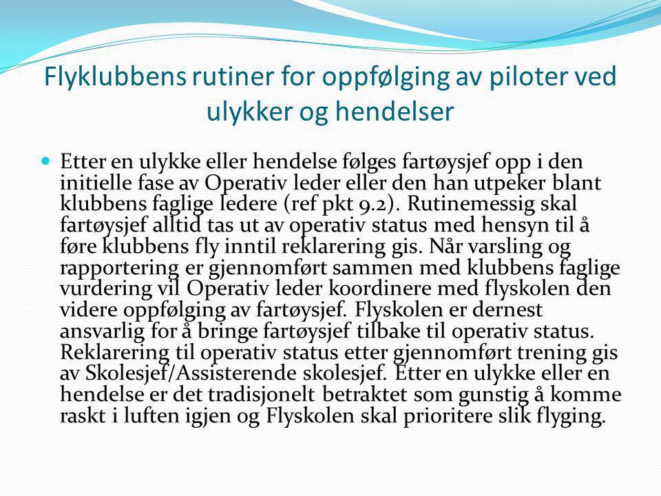 Flyklubbens rutiner for oppfølging av piloter ved ulykker og hendelser  Etter en ulykke eller hendelse følges fartøysjef opp i den initielle fase av