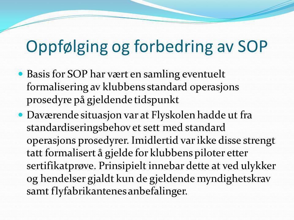 Oppfølging og forbedring av SOP  Oppfølging og forbedring av SOP foregår i dag gjennom kontinuerlig erfaring fra ulykker og hendelser, observasjoner og tilbakemeldinger, og eventuelt gjennom risikoanalyser.