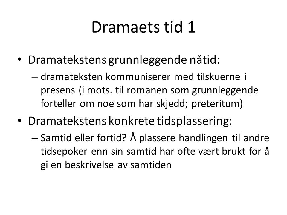 Dramaets tid 1 • Dramatekstens grunnleggende nåtid: – dramateksten kommuniserer med tilskuerne i presens (i mots. til romanen som grunnleggende fortel