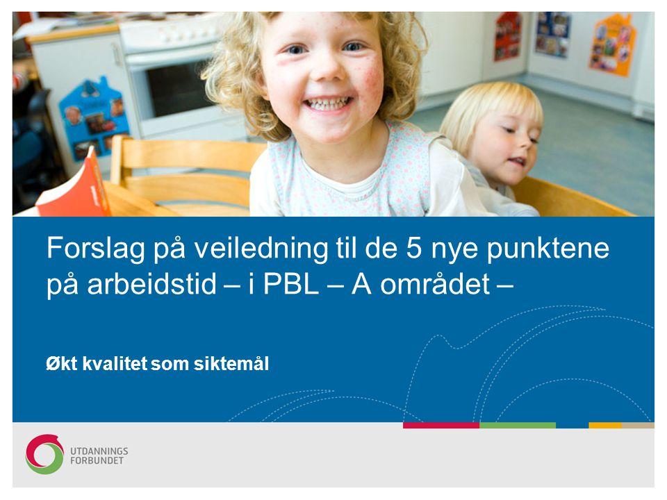 Økt kvalitet som siktemål Forslag på veiledning til de 5 nye punktene på arbeidstid – i PBL – A området –