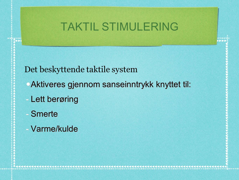 TAKTIL STIMULERING Det beskyttende taktile system  Aktiveres gjennom sanseinntrykk knyttet til:  Lett berøring  Smerte  Varme/kulde