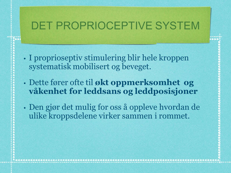DET PROPRIOCEPTIVE SYSTEM • I proprioseptiv stimulering blir hele kroppen systematisk mobilisert og beveget. • Dette fører ofte til økt oppmerksomhet