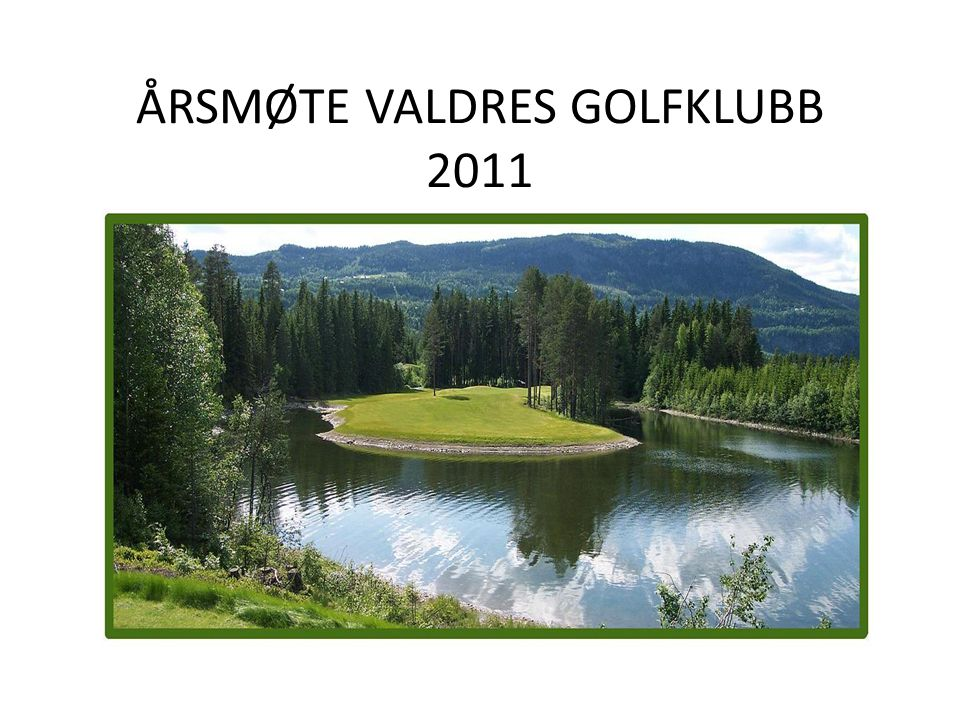 ÅRSMØTE VALDRES GOLFKLUBB 2011