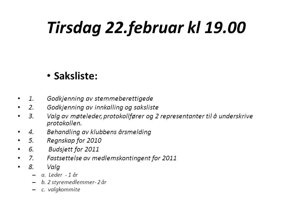 Tirsdag 22.februar kl 19.00 • Saksliste: • 1.Godkjenning av stemmeberettigede • 2.Godkjenning av innkalling og saksliste • 3.Valg av møteleder, protok