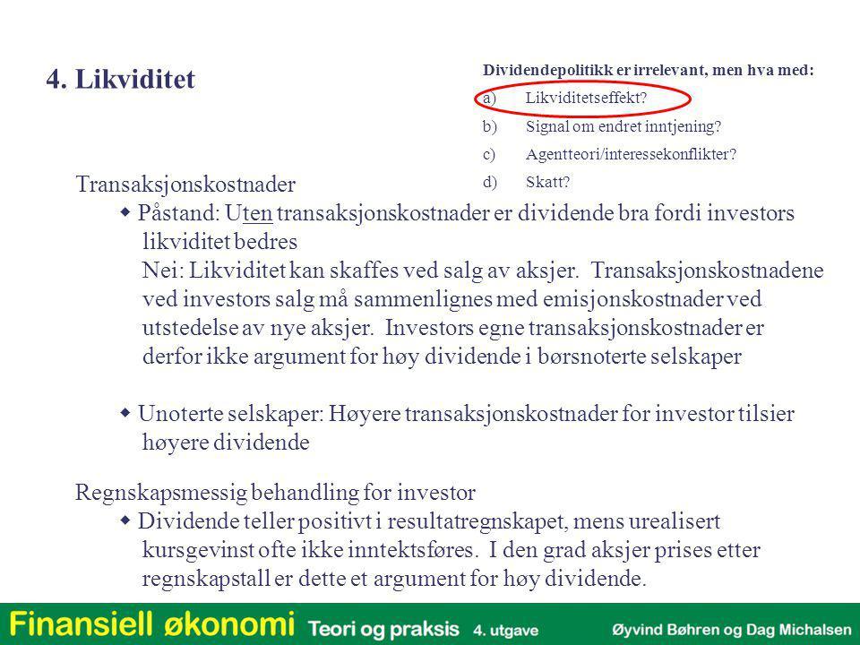 Dividendepolitikk er irrelevant, men hva med: a)Likviditetseffekt? b)Signal om endret inntjening? c)Agentteori/interessekonflikter? d)Skatt? Transaksj