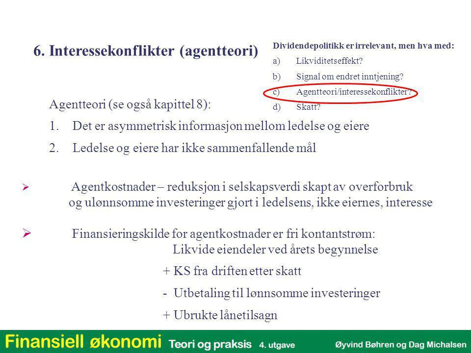 Agentteori (se også kapittel 8): 1.Det er asymmetrisk informasjon mellom ledelse og eiere 2.Ledelse og eiere har ikke sammenfallende mål 6. Interessek