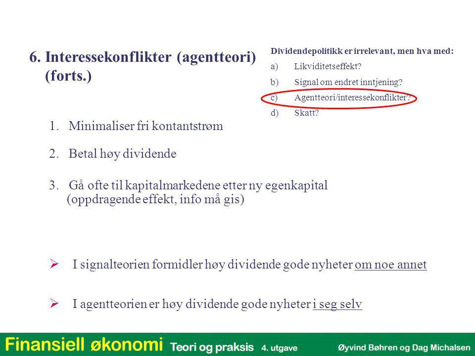 1. Minimaliser fri kontantstrøm 3. Gå ofte til kapitalmarkedene etter ny egenkapital (oppdragende effekt, info må gis) 2. Betal høy dividende 6. Inter
