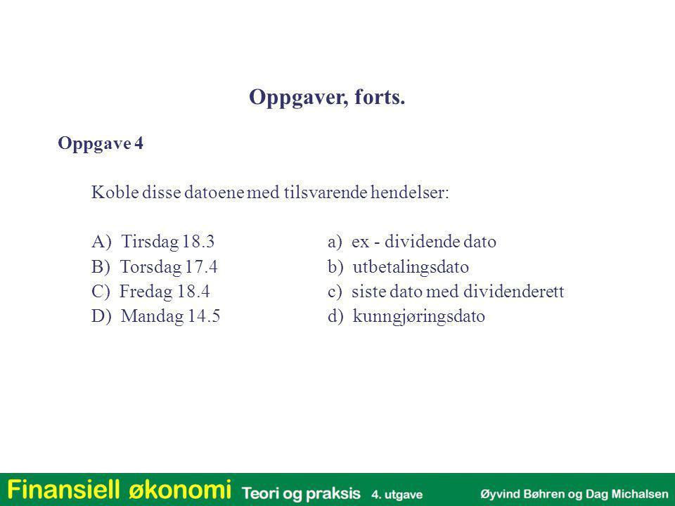Oppgave 4 Koble disse datoene med tilsvarende hendelser: A) Tirsdag 18.3a) ex - dividende dato B) Torsdag 17.4b) utbetalingsdato C) Fredag 18.4c) sist
