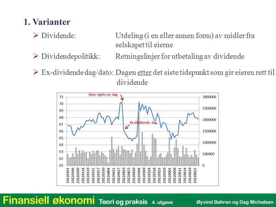  Dividendepolitikk:Retningslinjer for utbetaling av dividende  Dividende:Utdeling (i en eller annen form) av midler fra selskapet til eierne  Ex-di
