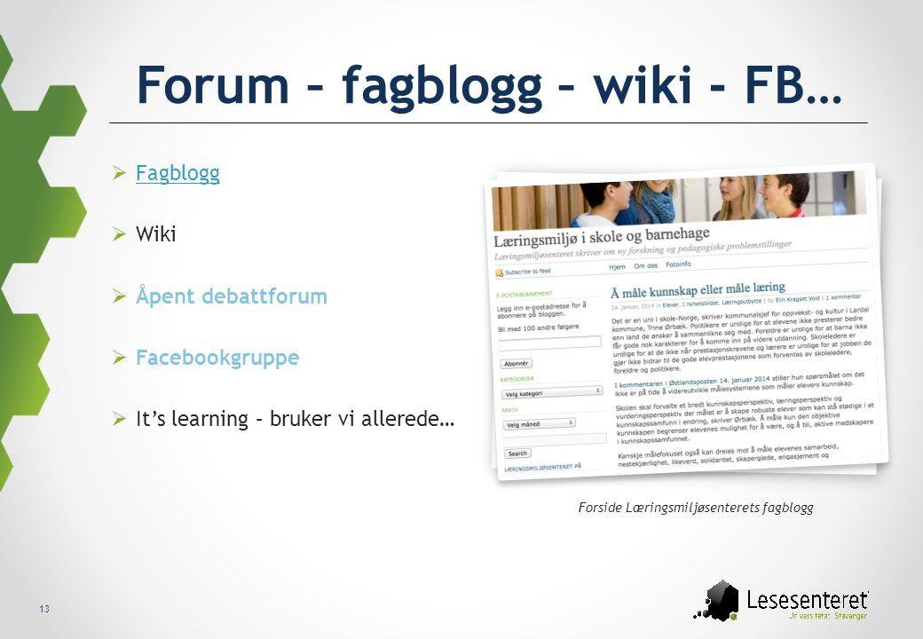 13 Forum – fagblogg – wiki - FB…  Fagblogg Fagblogg  Wiki  Åpent debattforum  Facebookgruppe  It's learning – bruker vi allerede… Forside Lærings