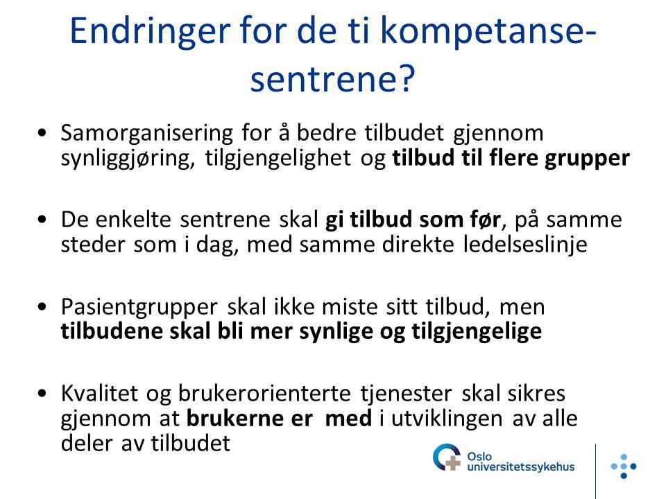 Endringer for de ti kompetanse- sentrene? •Samorganisering for å bedre tilbudet gjennom synliggjøring, tilgjengelighet og tilbud til flere grupper •De