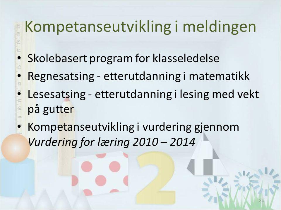 Kompetanseutvikling i meldingen • Skolebasert program for klasseledelse • Regnesatsing - etterutdanning i matematikk • Lesesatsing - etterutdanning i lesing med vekt på gutter • Kompetanseutvikling i vurdering gjennom Vurdering for læring 2010 – 2014 26