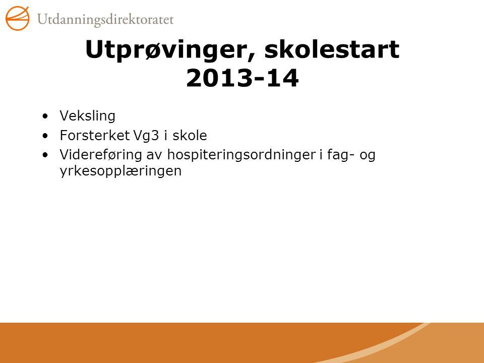 Utprøvinger, skolestart 2013-14 •Veksling •Forsterket Vg3 i skole •Videreføring av hospiteringsordninger i fag- og yrkesopplæringen