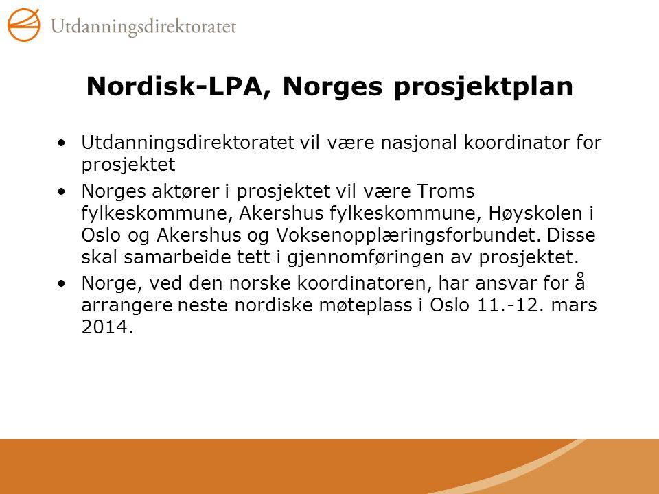 Nordisk-LPA, Norges prosjektplan •Utdanningsdirektoratet vil være nasjonal koordinator for prosjektet •Norges aktører i prosjektet vil være Troms fylk