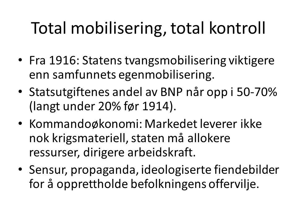 Total mobilisering, total kontroll • Fra 1916: Statens tvangsmobilisering viktigere enn samfunnets egenmobilisering. • Statsutgiftenes andel av BNP nå