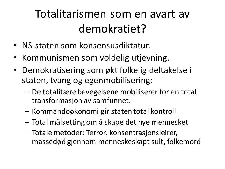 Totalitarismen som en avart av demokratiet? • NS-staten som konsensusdiktatur. • Kommunismen som voldelig utjevning. • Demokratisering som økt folkeli