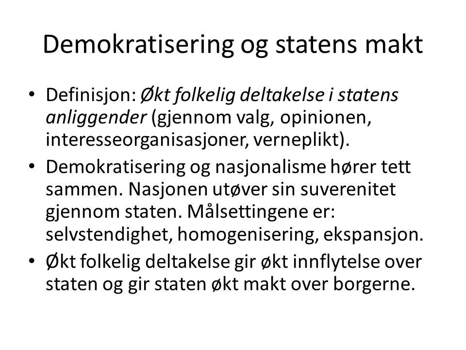 Demokratisering og statens makt • Definisjon: Økt folkelig deltakelse i statens anliggender (gjennom valg, opinionen, interesseorganisasjoner, vernepl