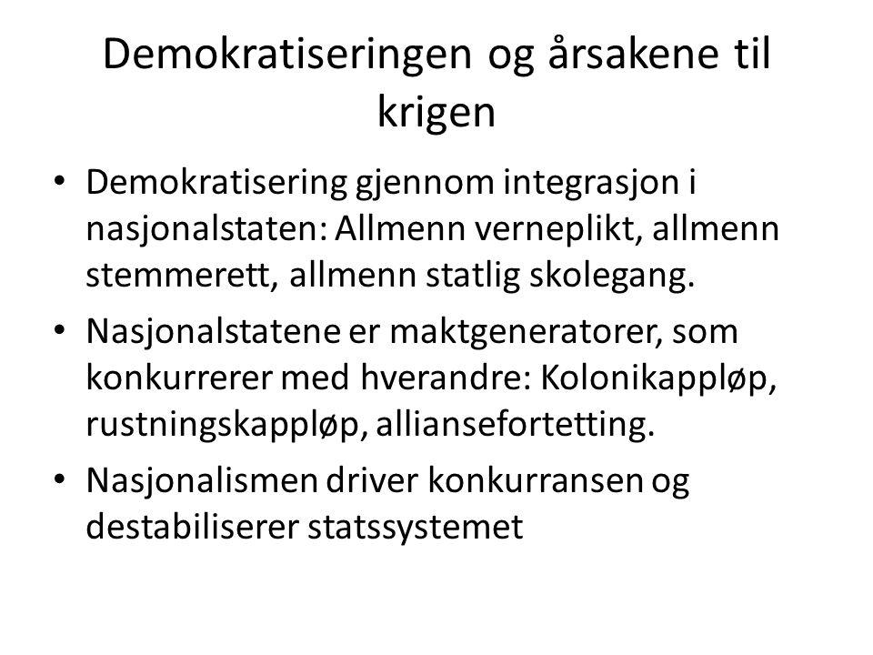 Demokratiseringen og årsakene til krigen • Demokratisering gjennom integrasjon i nasjonalstaten: Allmenn verneplikt, allmenn stemmerett, allmenn statl