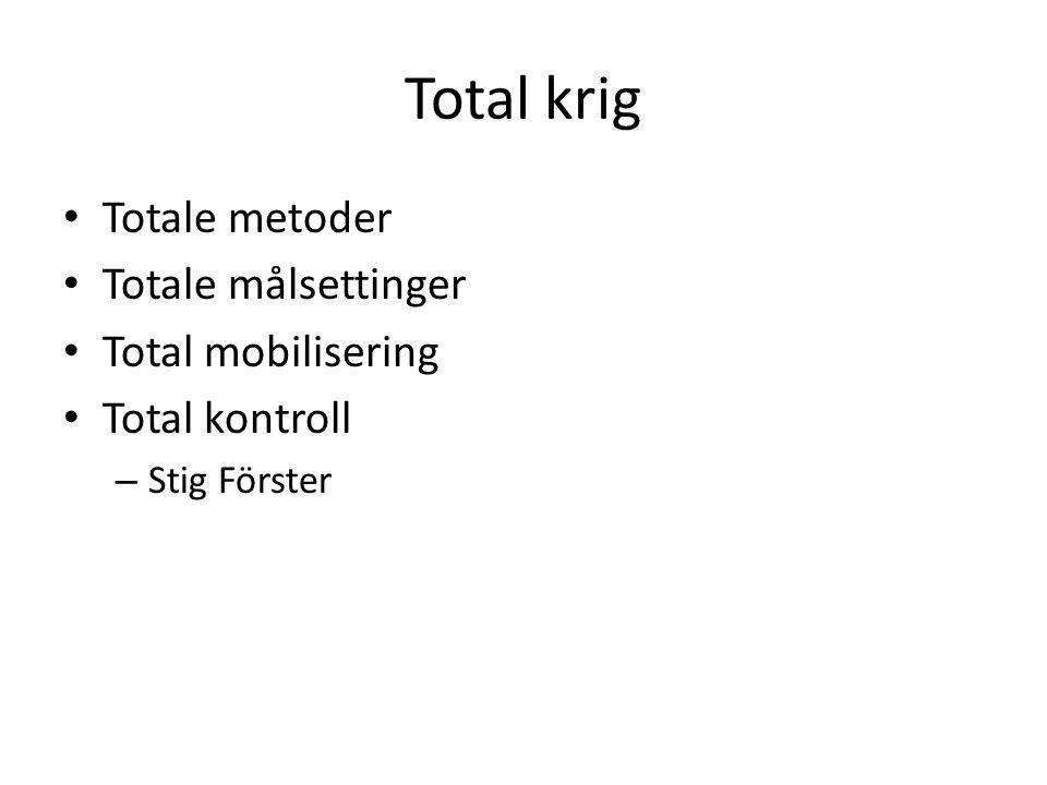 Total krig • Totale metoder • Totale målsettinger • Total mobilisering • Total kontroll – Stig Förster