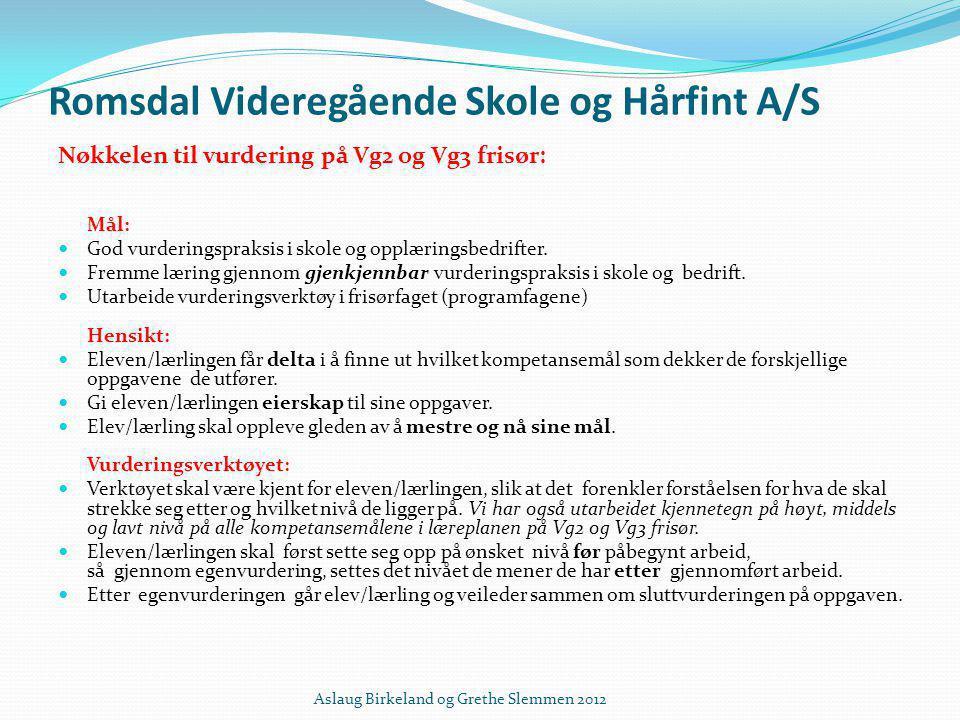 Romsdal Videregående Skole og Hårfint A/S Nøkkelen til vurdering på Vg2 og Vg3 frisør: Mål:  God vurderingspraksis i skole og opplæringsbedrifter. 