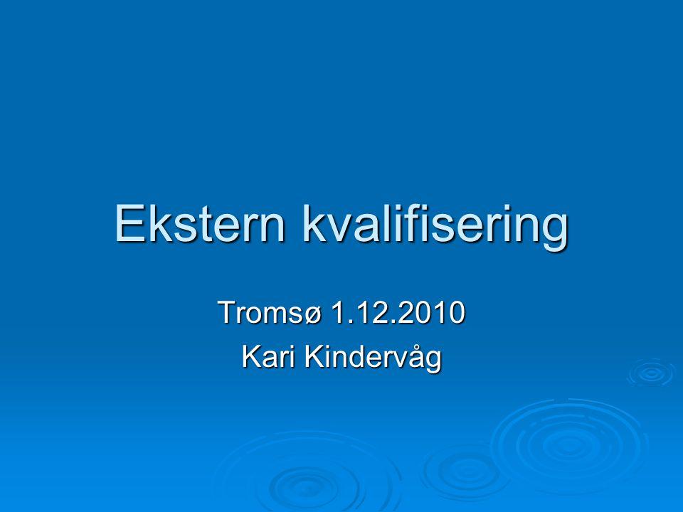 Ekstern kvalifisering Tromsø 1.12.2010 Kari Kindervåg