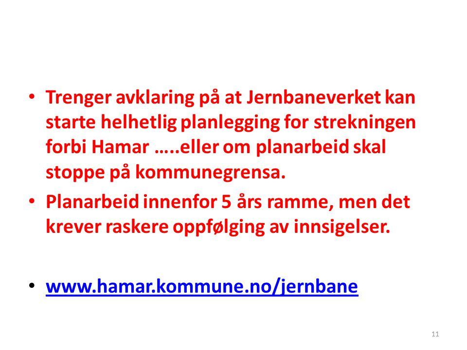 • Trenger avklaring på at Jernbaneverket kan starte helhetlig planlegging for strekningen forbi Hamar …..eller om planarbeid skal stoppe på kommunegre