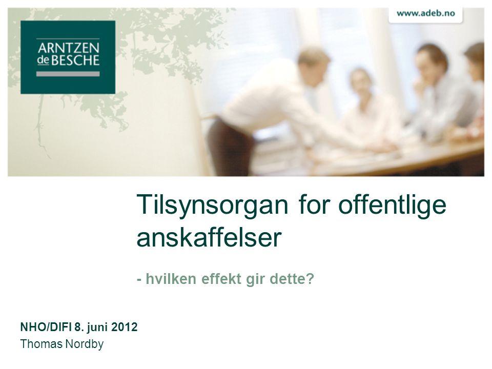 Tilsynsorgan for offentlige anskaffelser - hvilken effekt gir dette? NHO/DIFI 8. juni 2012 Thomas Nordby