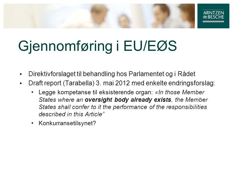 Gjennomføring i EU/EØS • Direktivforslaget til behandling hos Parlamentet og i Rådet • Draft report (Tarabella) 3. mai 2012 med enkelte endringsforsla