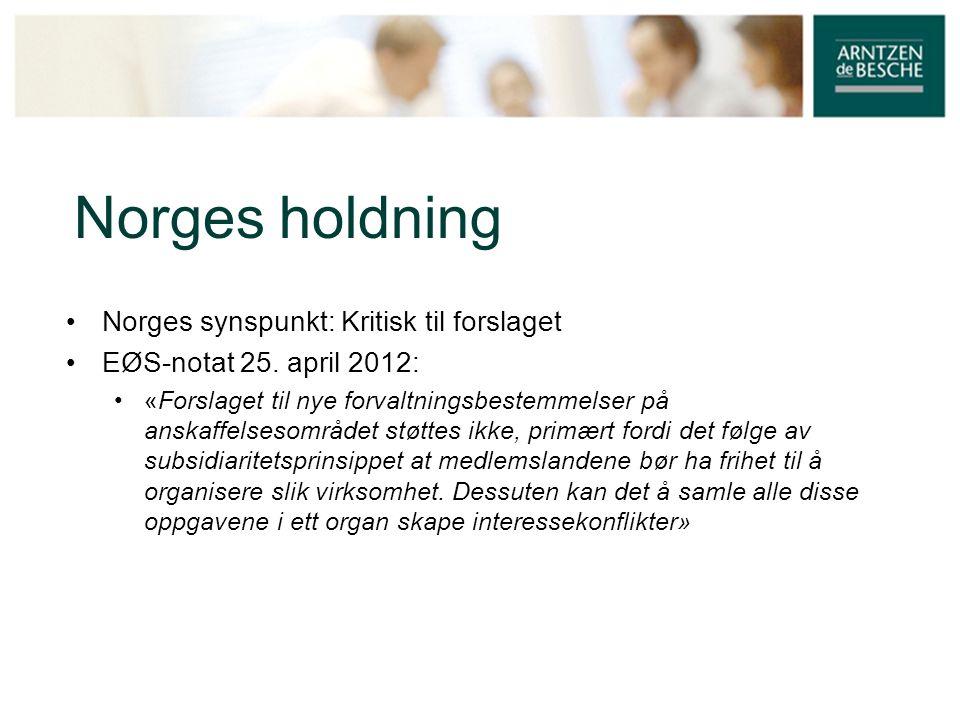 Norges holdning • Norges synspunkt: Kritisk til forslaget • EØS-notat 25. april 2012: • «Forslaget til nye forvaltningsbestemmelser på anskaffelsesomr