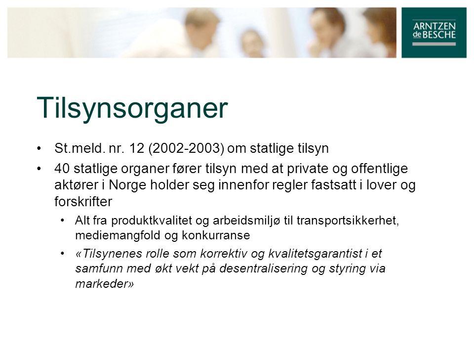 Tilsynsorganer • St.meld. nr. 12 (2002-2003) om statlige tilsyn • 40 statlige organer fører tilsyn med at private og offentlige aktører i Norge holder