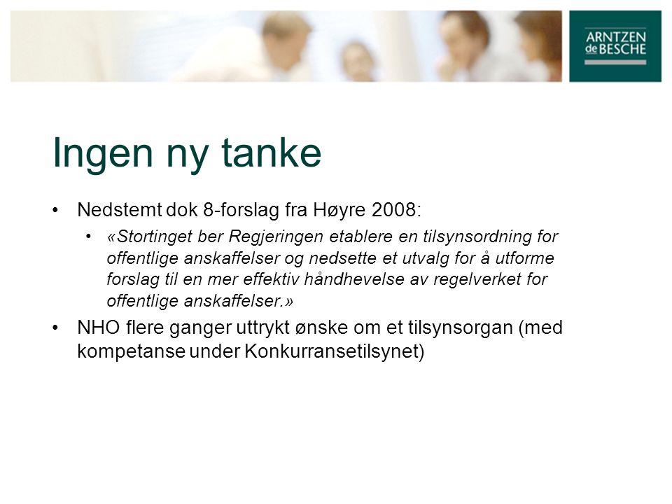 Ingen ny tanke • Nedstemt dok 8-forslag fra Høyre 2008: • «Stortinget ber Regjeringen etablere en tilsynsordning for offentlige anskaffelser og nedset