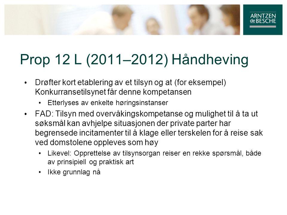 Prop 12 L (2011–2012) Håndheving • Drøfter kort etablering av et tilsyn og at (for eksempel) Konkurransetilsynet får denne kompetansen • Etterlyses av