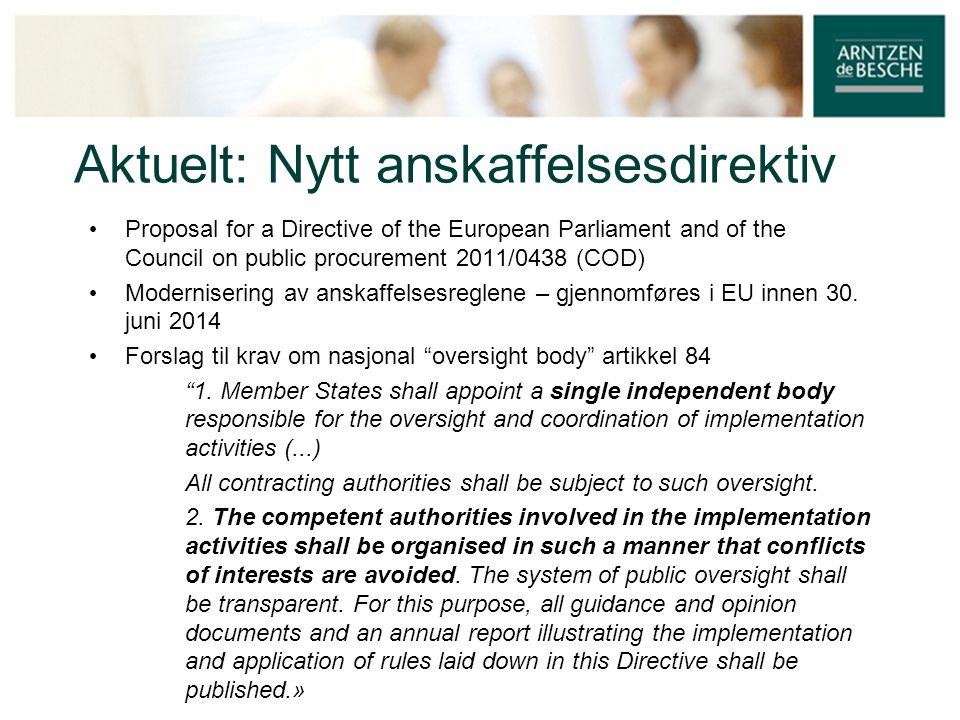 Aktuelt: Nytt anskaffelsesdirektiv • Proposal for a Directive of the European Parliament and of the Council on public procurement 2011/0438 (COD) • Mo