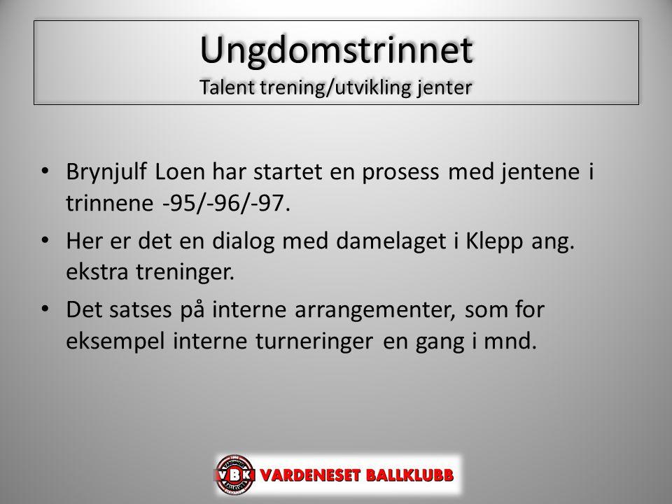 Ungdomstrinnet Talent trening/utvikling jenter • Brynjulf Loen har startet en prosess med jentene i trinnene -95/-96/-97. • Her er det en dialog med d