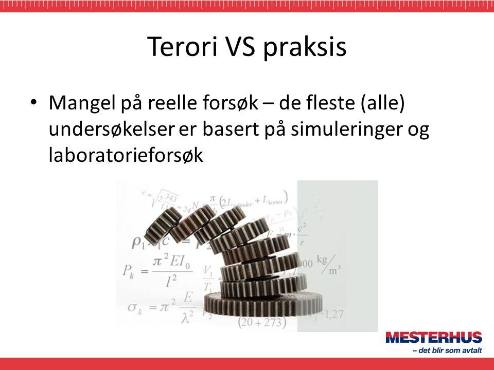 Terori VS praksis • Mangel på reelle forsøk – de fleste (alle) undersøkelser er basert på simuleringer og laboratorieforsøk