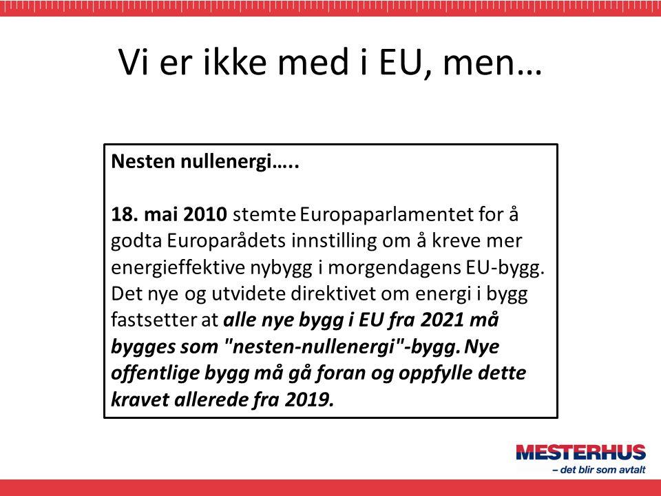 Vi er ikke med i EU, men… Nesten nullenergi….. 18. mai 2010 stemte Europaparlamentet for å godta Europarådets innstilling om å kreve mer energieffekti