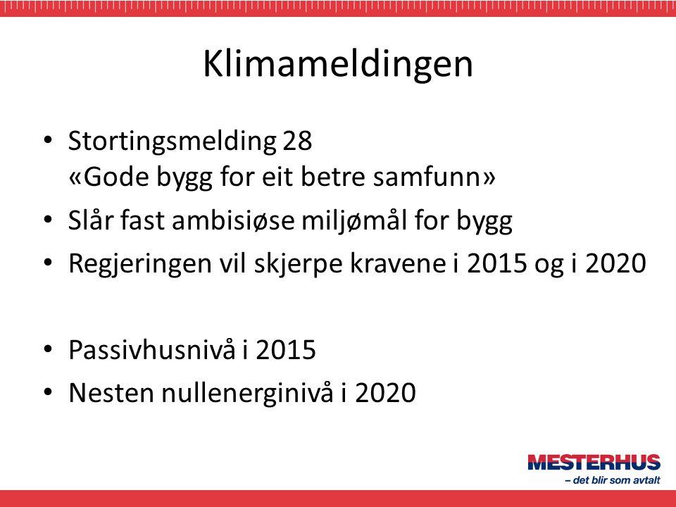 Klimameldingen • Stortingsmelding 28 «Gode bygg for eit betre samfunn» • Slår fast ambisiøse miljømål for bygg • Regjeringen vil skjerpe kravene i 201
