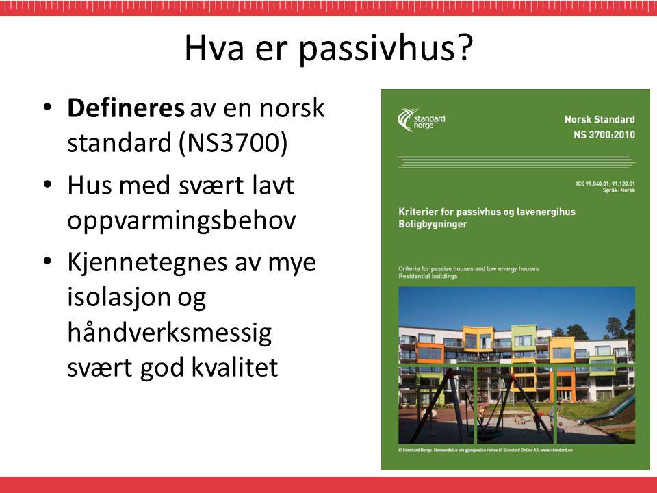 Hva er passivhus? • Defineres av en norsk standard (NS3700) • Hus med svært lavt oppvarmingsbehov • Kjennetegnes av mye isolasjon og håndverksmessig s