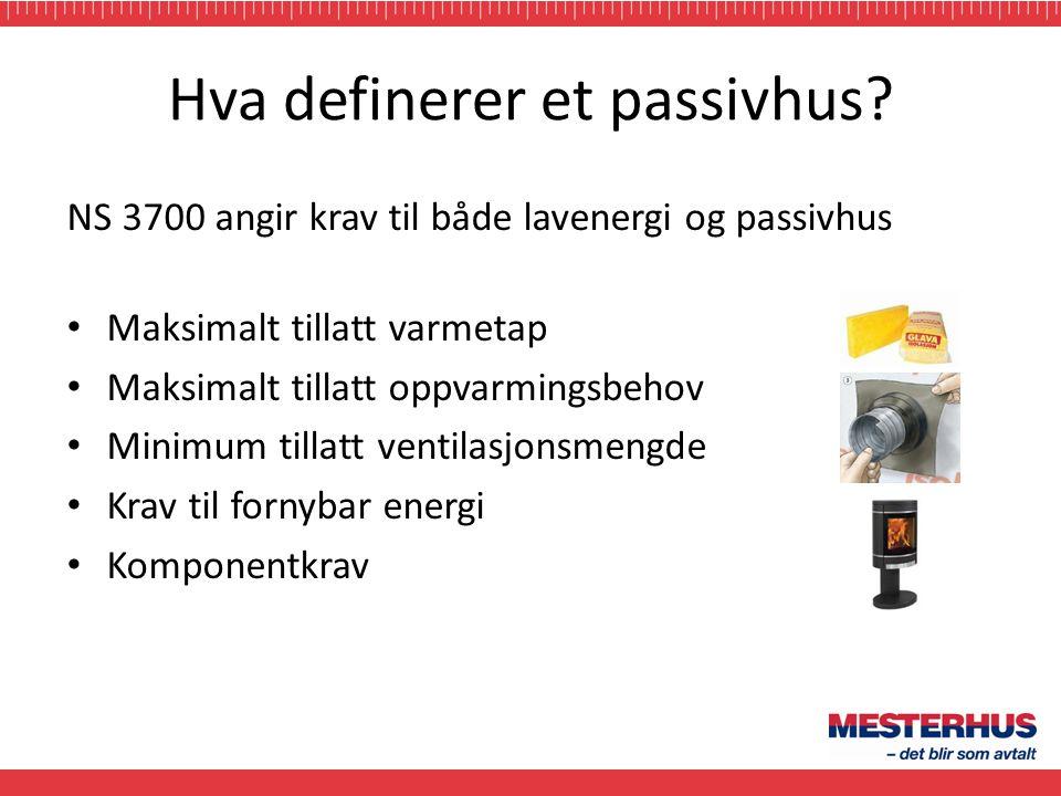 Hva definerer et passivhus? NS 3700 angir krav til både lavenergi og passivhus • Maksimalt tillatt varmetap • Maksimalt tillatt oppvarmingsbehov • Min