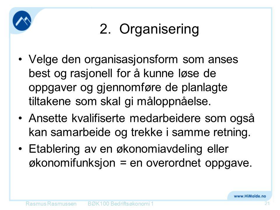 2. Organisering •Velge den organisasjonsform som anses best og rasjonell for å kunne løse de oppgaver og gjennomføre de planlagte tiltakene som skal g